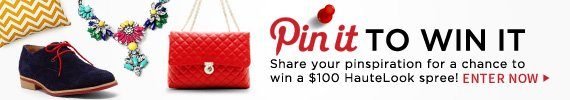 Pin it to Win It | Share your pinspiration for a chance to win a $100 HauteLook spree! | Enter Now