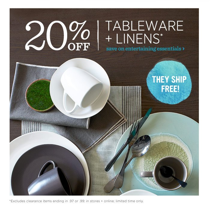 20% off tableware + linens*. Save on entertaining essentials. They ship free!