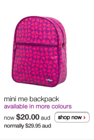 mini me backpack - available in more colours - now $20.00aud normally $29.95aud - shop now >