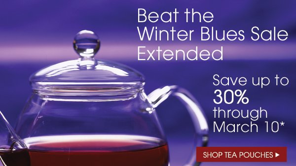 Beat the Winter Blues Sale Extended. Save up to 30% through March 10. Shop Tea Pouches