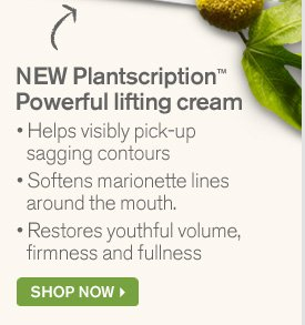 Plantscription Powerful lifting cream Helps visibly pick up sagging contours Softens marionette lines around the mouth Restores youthful volume firmness and fullness SHOP NOW