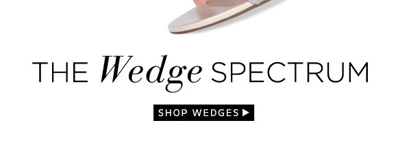 The Wedge Spectrum: Shop Wedges