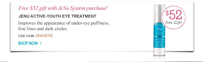 Free $52 Active-Youth Eye Treatment with JeNu System Purchase!