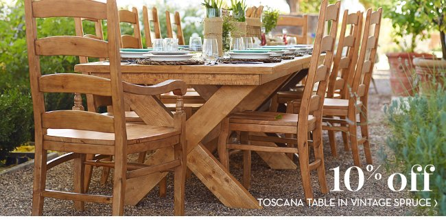 10% OFF TOSCANA TABLE IN VINTAGE SPRUCE