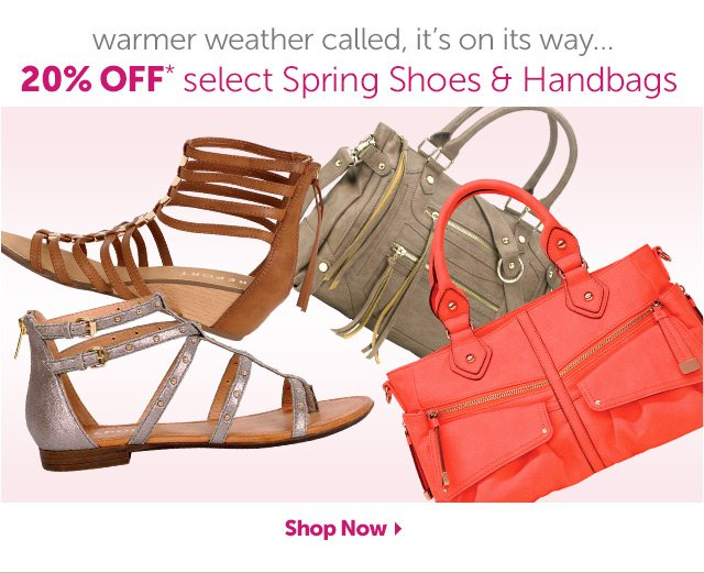 Warmer weather called, it's on its way...20% OFF* select Spring Shoes & Handbags - Shop Now