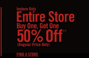 ENTIRE STORE BUY ONE, GET ONE 50% OFF††