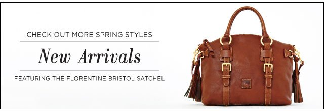 Check out more spring styles, New Arrivals – featuring the Florentine Bristol Satchel.