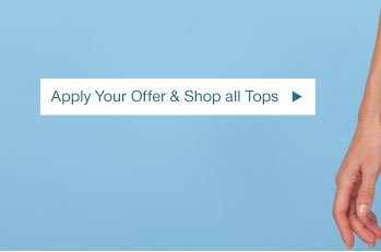 Apply Your Offer & Shop all Tops