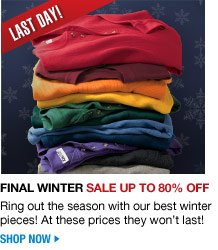 last day - final winter sale up to 80 percent off - shop now