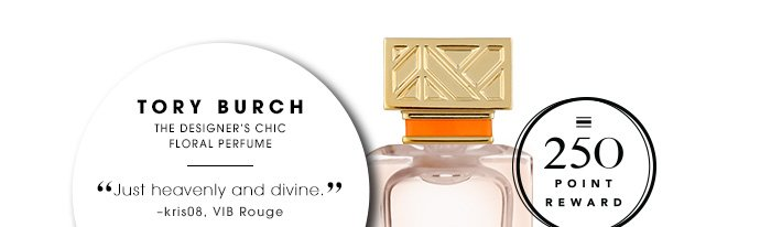 250 Point Reward TORY BURCH The designer's chic floral perfume Just heavenly and divine. â??kris08, VIB Rouge