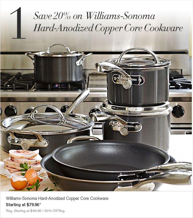 1. Save 20% on Williams-Sonoma Hard-Anodized Copper Core Cookware - Williams-Sonoma Hard-Anodized Copper Core Cookware - Starting at $79.96* - Reg. Starting at $99.95 / 20% Off Reg.
