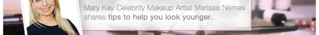 Mary Kay Celebrity Makeup Artist Marissa Nemes shares tips to help you look younger.