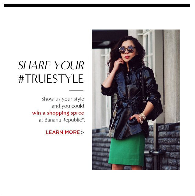 SHARE YOUR #TRUESTYLE | LEARN MORE