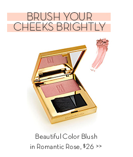 BRUSH YOUR CHEEKS BRIGHTLY. Beautiful Color Blush in Romantic Rose, $26.