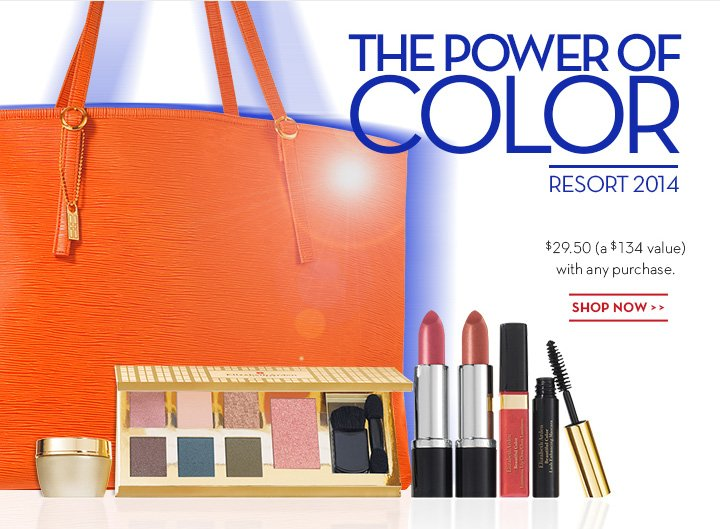 THE POWER OF COLOR. RESORT 2014. $29.50 (a $134 value) with any purchase. SHOP NOW.