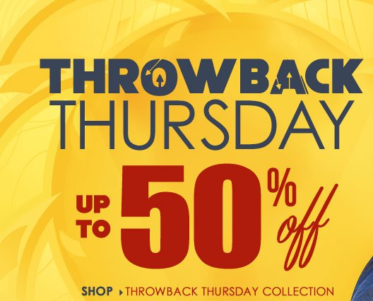 THROWBACK Thursday - SAVE UP TO 50% OFF. Shop NOW