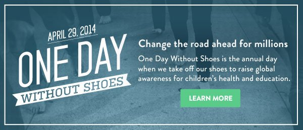 One Day Without Shoes - April 29, 2014 - change the road for millions ahead