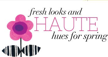 Fresh Looks and Haute Hues for Spring