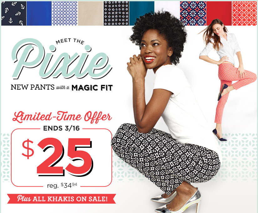 MEET THE Pixie | NEW PANTS with a MAGIC FIT | Limited-Time Offer | ENDS 3/16 $25 reg. $34.94 | Plus ALL KHAKIS ON SALE