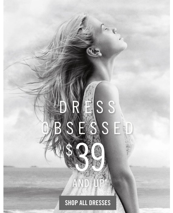 DRESS OBSESSED $39 AND UP SHOP ALL DRESSES