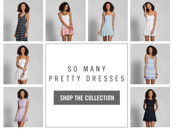SO MANY PRETTY DRESSES SHOP THE  COLLECTION