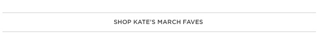 Shop Kates March Faves