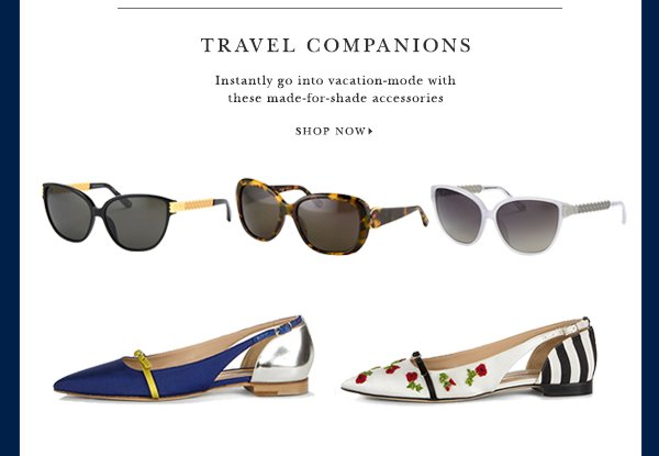 TRAVEL COMPANIONS Instantly go into vacation-mode with these made-for-shade accessories SHOP ACCESSORIES