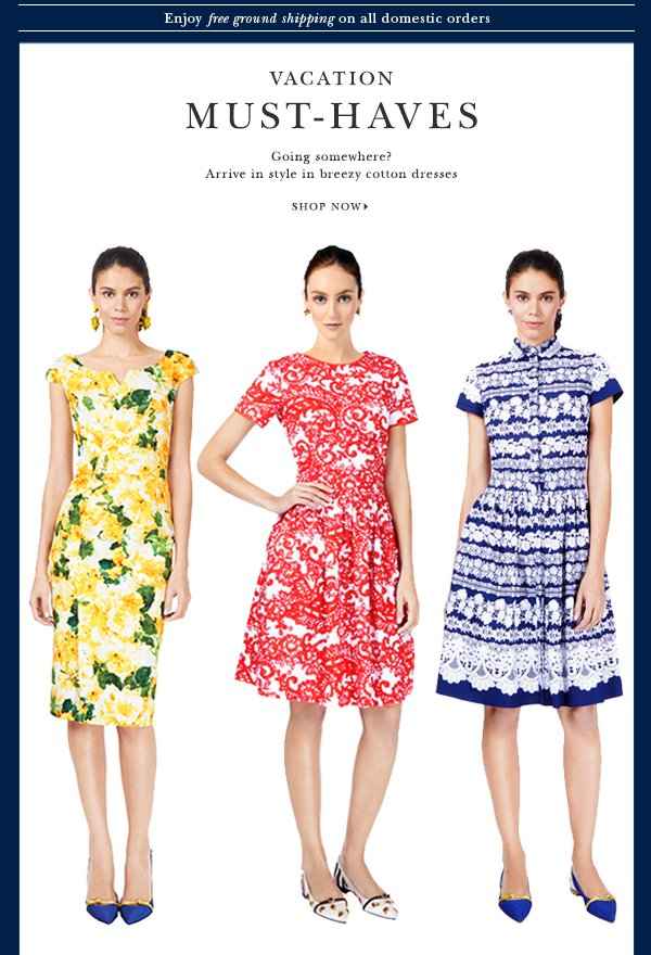 VACATION MUST-HAVES Going somewhere? Arrive in style in breezy cotton dresses perfect from sunrise to sunset SHOP NOW