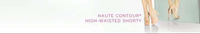 Haute Contour® High-Waisted Shorty