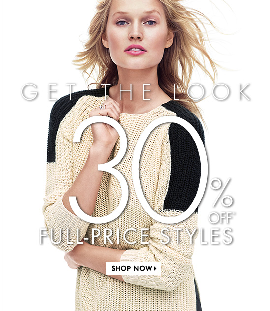 GET THE LOOK  30% OFF* FULL-PRICE STYLES  SHOP NOW