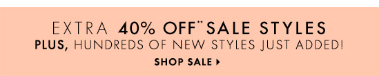 EXTRA 40% OFF** SALE STYLES PLUS, HUNDREDS OF NEW STYLES JUST ADDED  SHOP SALE