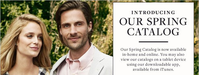 INTRODUCING OUR SPRING CATALOG