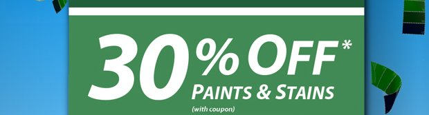 30% Off* Paints & Stains March 9-31 - Print Coupon!