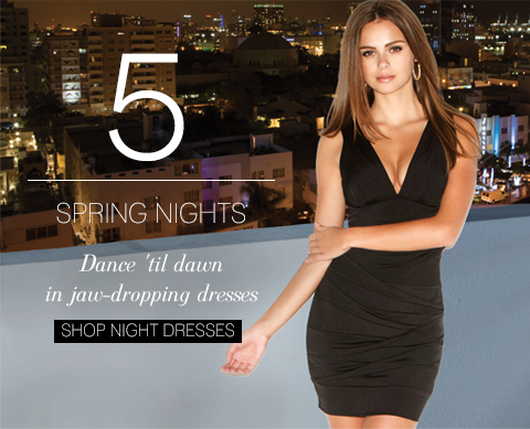 Dance 'til dawn in jaw-dropping dresses. SHOP NIGHT DRESSES