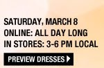 Happy Hour: Saturday, March 8. Online: All Day Long. In Stores: 3-6PM Local. Dresses Buy 1, Get 1 for $12.50. Select Styles. Valid on items of equal or lesser value. Shoes Buy 1, Get 1 for $10. Select Styles. Valid on items of equal or lesser value. PREVIEW DRESSES