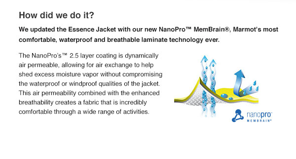 We updated the Essence Jacket with our new NanoPro™ MemBrain®, Marmot's most comfortable, waterproof and breathable laminate technology ever.