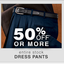 Dress Pants - 50 Off* or more