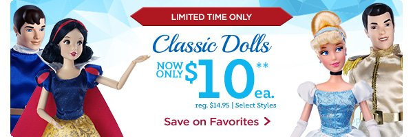 Limited Time Only. Classic Dolls. Now only $10 each. Reg. $14.95. Select Styles. | Save on Favorites