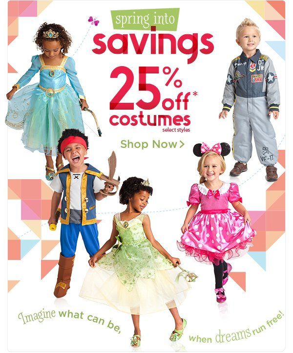 Spring into Savings. 25% OFF Costumes. Select Styles. Imagine what can be, when dreams run free! | Shop Now