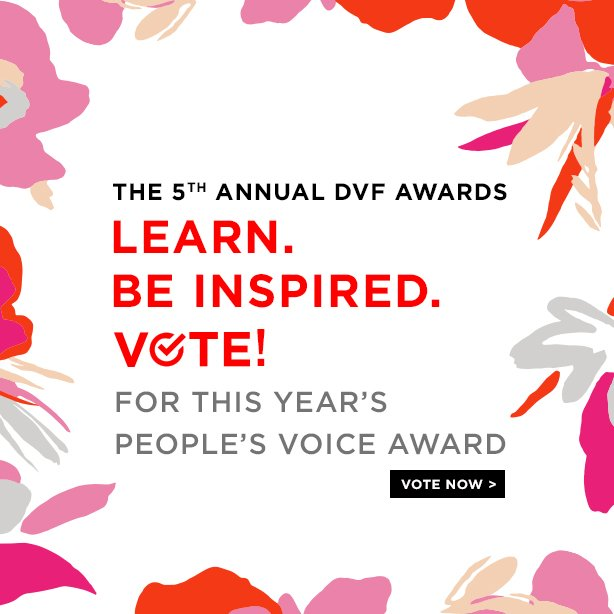 The 5th annual DVF awards. Learn. Be inspired. Vote. for this year's people's voice award. Vote now.