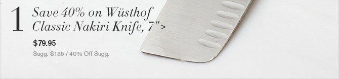 """1 - Save 40% on Wüsthof Classic Nakiri Knife, 7"""" - $79.95 - Sugg. $135 / 40% Off Sugg."""