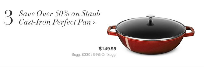 3 - Save Over 50% on Staub Cast-Iron Perfect Pan - $149.95 - Sugg. $330 / 54% Off Sugg.