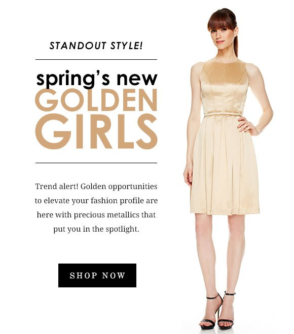 Standout Style! Spring's New Golden Girls