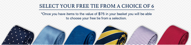 SELECT YOUR FREE TIE FROM A CHOICE OF 6 - *Once you have items to the value of $75 in your basket you will be able to choose your free tie from a selection.
