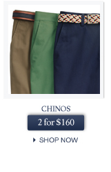CHINOS - 2 for $160 - SHOP NOW