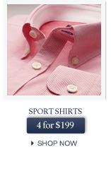 SPORT SHIRTS - 4 for $199 - SHOP NOW