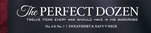 The PERFECT DOZEN - TWELVE ITEMS EVERY MAN SHOULD HAVE IN HIS WARDROBE - No. 6 & 7 | SWEATSHIRT & NAVY V-NECK