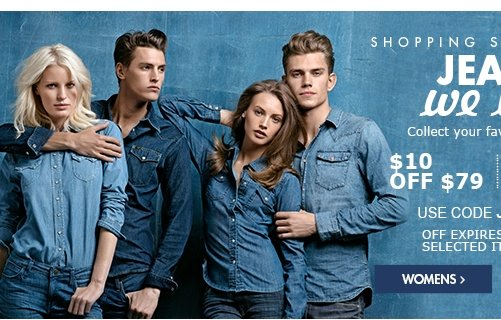 SHOPPING SUGGESTIONS JEANS WE LOVE COLLECT YOURFAVORITES FOR LESS USE CODE JEANSSALE $10 OFF $79 $20 OFF $129 WOMEN