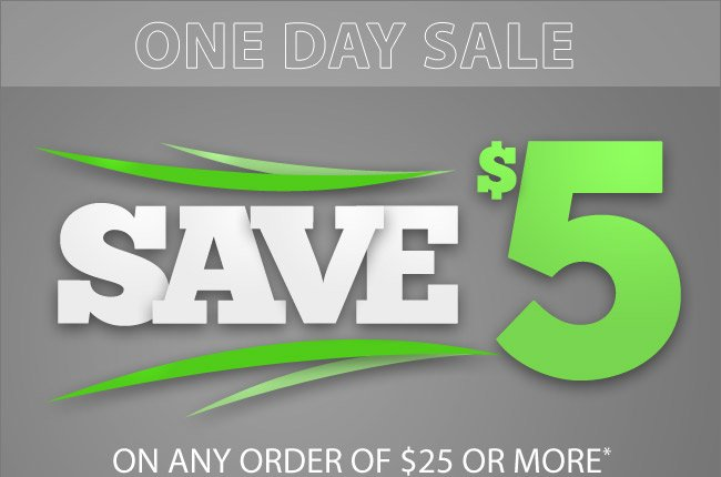 Friday Special One Day Sale - Save $5 on Any Order Of $25 or More* - Shop Now