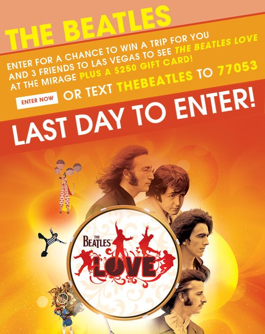 The Beatles Love - Last Day to Enter!